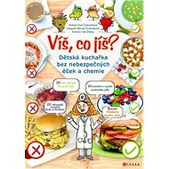 Víš, co jíš?: Dětská kuchařka bez nebezpečných éček a chemie