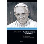 Papež František - Umění vést: Čemu nás učí první jezuitský papež - Kniha