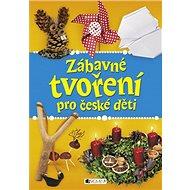 Zábavné tvoření pro české děti - Kniha