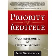 Priority ředitele: Ovládněte umění, jak přežít na vrcholu - Kniha