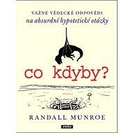 Co kdyby?: Vážné vědecké odpovědí na absurdní hypotetické otázky - Kniha