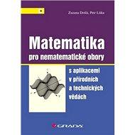 Matematika pro nematematické obory: S aplikacemi v přírodních a technických vědách - Kniha