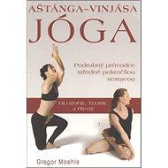 Aštánga-Vinjása Jóga: Podrobný průvodce středně pokročilou sestavou