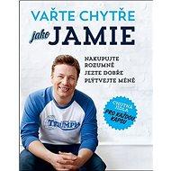 Vařte chytře jako Jamie: Nakupujte rozumně, jezte dobře, plýtvejte méně - Kniha