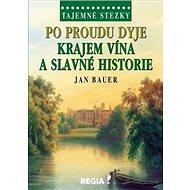 Po proudu Dyje: Krajem vína a slavné historie - Kniha