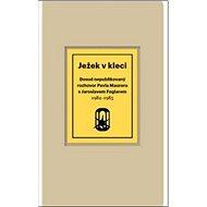 Ježek v kleci: Dosud nepublikovaný rozhovor Pavla Maurera s Jaroslavem Foglarem 1982-1985 - Kniha