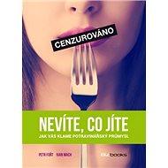 Nevíte, co jíte: Jak vás klame potravinářský průmysl - Kniha
