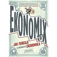 Ekonomix: Jak funguje (a nefunguje) ekonomika - Kniha