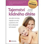Tajemství klidného dítěte: Jak utišit miminko, napojit se na něj a správně s ním komunikovat již od - Kniha