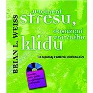 Uvolnění stresu, dosažení vnitřního klidu + CD: Od nepohody k nalezení vnitřního míru - Kniha