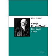 George Herbert Mead: tělo, mysl a svět - Kniha
