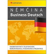 Němčina Business Deutsch: Osobní kontakty, telefonování, korespondence, vyjednávání, prezentace - Kniha