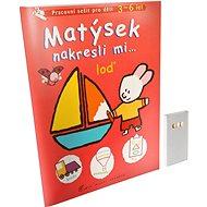 Matýsek nakresli mi … loď: Pracovní sešit pro děti 3-6 let - Kniha