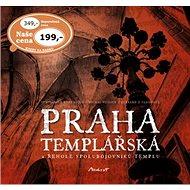 Praha templářská: a řehole spolubojovníků templu - Kniha