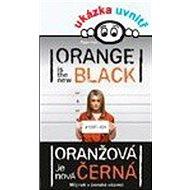 Oranžová je nová černá: Můj rok v ženské věznici
