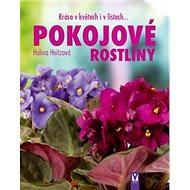 Pokojové rostliny: Krása v květech i v listech... - Kniha