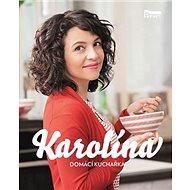 Karolína Domácí kuchařka - Kniha
