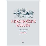 Krkonošské koledy: Jak je sebral, sepsal a notami vybavil Josef Horák - Kniha