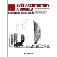 Svět architektury a divadla: Architekt Ivo Klimeš - Kniha