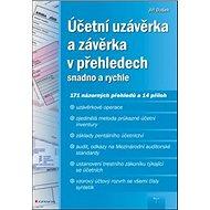 Účetní uzávěrka a závěrka v přehledech: snadno a rychle - Kniha