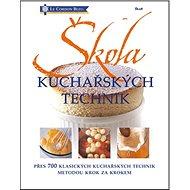 Škola kuchařských technik: přes 700 klasických kuchařských technik metodou krok za krokem - Kniha