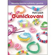 Gumičkování: Náramky, náušnice a přívěsky z gumiček - Kniha