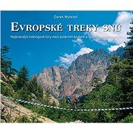 Evropské treky snů: Nejkrásnější trekingové túry mezi polárním kruhem s Středozemním mořem - Kniha