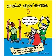 Opráski sčeskí historje 3: kompendium čezkíhc ďějin pro žkolu, pisárnu i dúm - Kniha