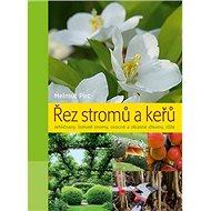 Řez stromů a keřů: Jehličnany, listnaté stromy, ovocné a okrasné dřeviny, růže