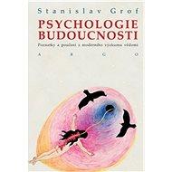 Psychologie budoucnosti: Poznatky a poučení z moderního výzkumu vědomí - Kniha