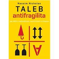 Antifragilita: Jak těžit z nahodilosti, neurčitosti a chaosu - Kniha