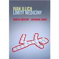 Limity medicíny: Nemesis medicíny – zaprodané zdraví - Kniha