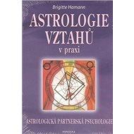 Astrologie vztahů v praxi: Astrologická partnerská psychologie - Kniha
