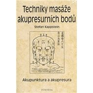 Techniky masáže akupresurních bodů: Akupunktura a akupresura - Kniha