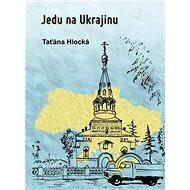 Jedu na Ukrajinu - Kniha