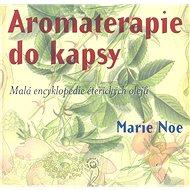 Aromaterapie do kapsy: Malá encyklopedie éterických olejů - Kniha