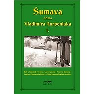 Šumava očima Vladimíra Horpeniaka I. - Kniha