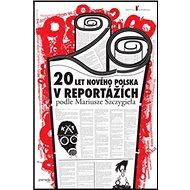 20 let nového Polska v reportážích podle Mariusze Szczygieła - Kniha