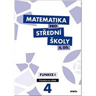 Matematika pro střední školy 4.díl Průvodce pro učitele: Funkce 1 - Kniha