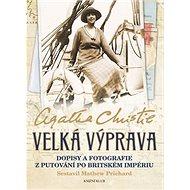 Velká výprava: Dopisy a fotografie z putování po Britském impériu - Kniha