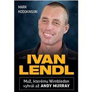 Ivan Lendl: Muž, kterému Wimbledon vyhrál až Andy Murray - Kniha