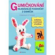 Gumičkování Nejkrásnější postavičky z gumiček: Zvířátka a mýtická stvoření - Kniha