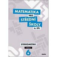 Matematika pro střední školy 6.díl Učebnice: Stereometrie - Kniha