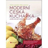 Moderní česká kuchařka: aneb návrat k domácí stravě - Kniha