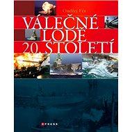 Válečné lodě 20. století: Encyklopedie nejvýznamnějších válečných plavidel - Kniha