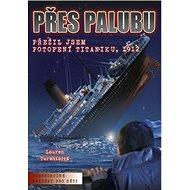 Přes palubu: Přežil jsem potopení Titaniku, 1912 - Kniha