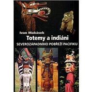 Totemy a indiáni: Severozápadní pobřeží Pacifiku - Kniha