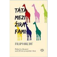 Táta mezi žirafami: Plínky, lvi a Masajové aneb 365 dní na mateřské v Keni - Kniha