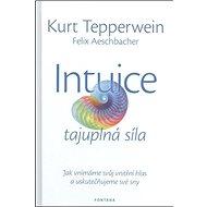 Intuice tajuplná síla: Jak vnímáme svůj vnitřní hlas a uskutečňujeme své sny - Kniha