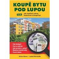 Koupě bytu pod lupou: Jak úspěšně vybrat, financovat a koupit byt - Kniha